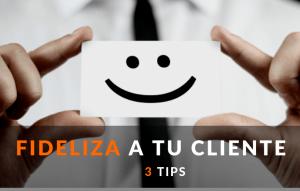 3 formas para FIDELIZAR a tu Cliente